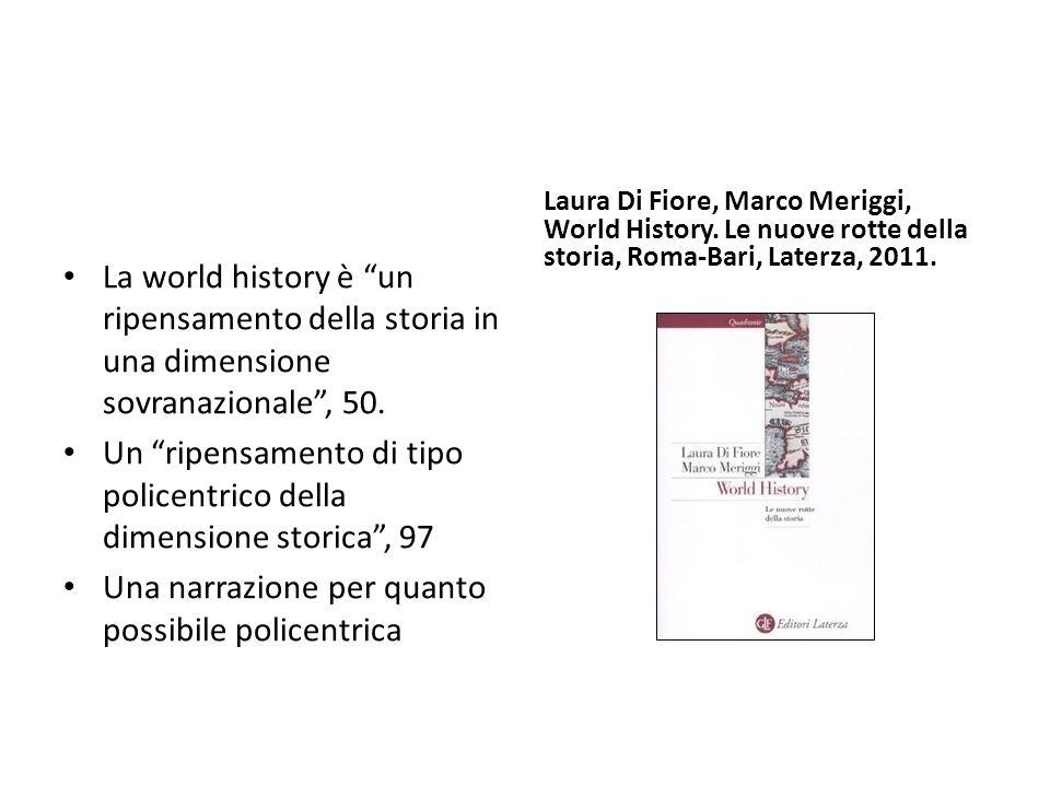 """La world history è """"un ripensamento della storia in una dimensione sovranazionale"""", 50. Un """"ripensamento di tipo policentrico della dimensione storica"""