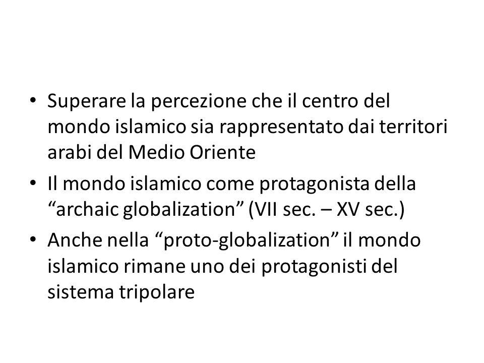 Superare la percezione che il centro del mondo islamico sia rappresentato dai territori arabi del Medio Oriente Il mondo islamico come protagonista de