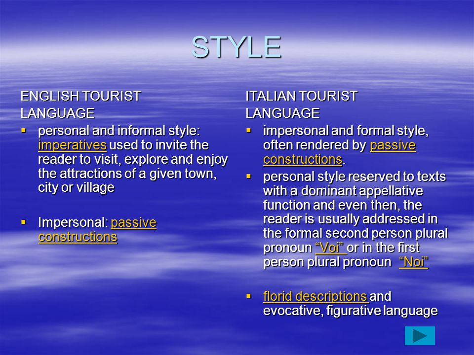 STYLE ENGLISH TOURIST LANGUAGE  personal and informal style: imperatives used to invite the reader to visit, explore and enjoy the attractions of a g