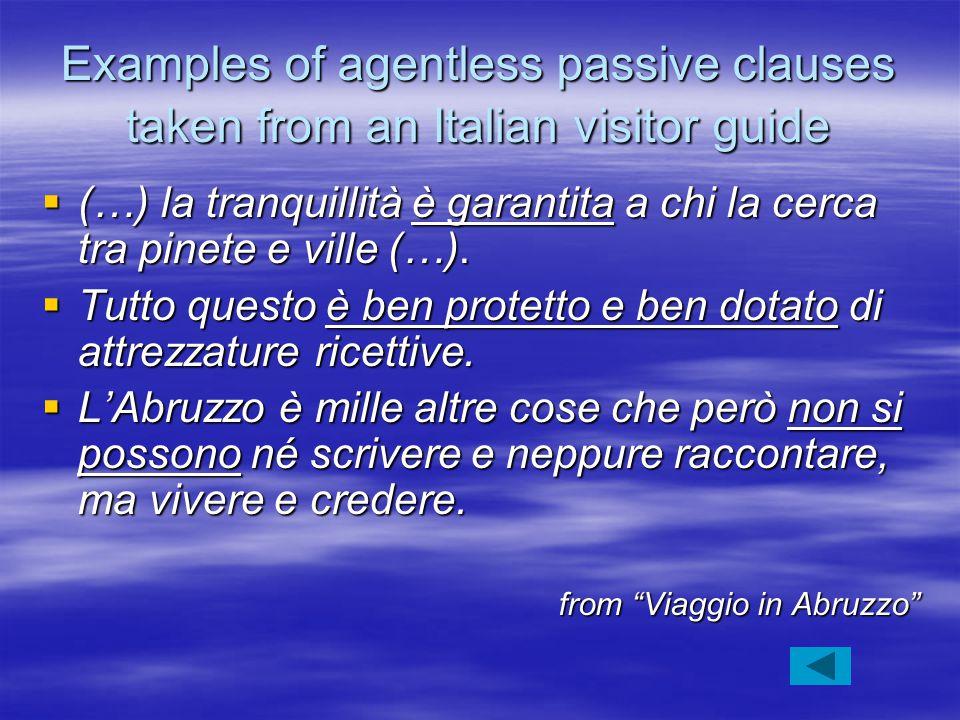 Examples of agentless passive clauses taken from an Italian visitor guide  (…) la tranquillità è garantita a chi la cerca tra pinete e ville (…).