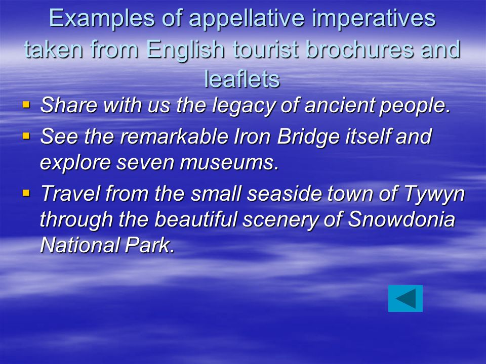 Examples of appellative imperatives taken from English tourist brochures and leaflets  Share with us the legacy of ancient people.  See the remarkab