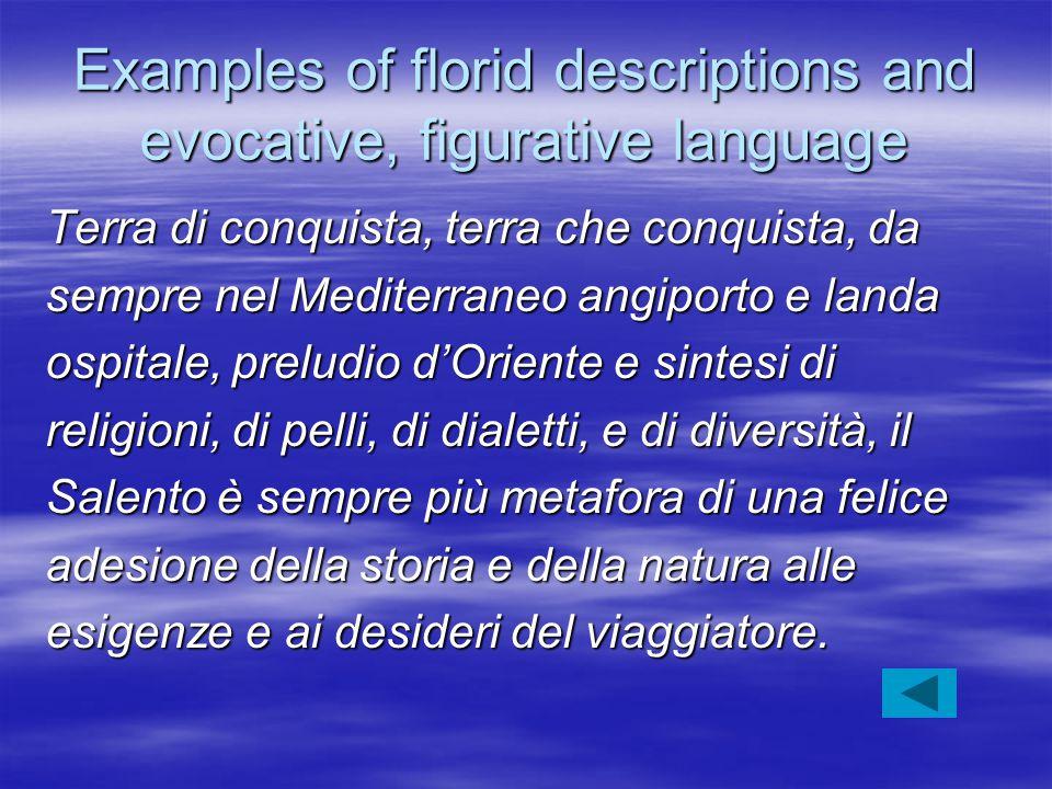 Examples of florid descriptions and evocative, figurative language Terra di conquista, terra che conquista, da sempre nel Mediterraneo angiporto e lan