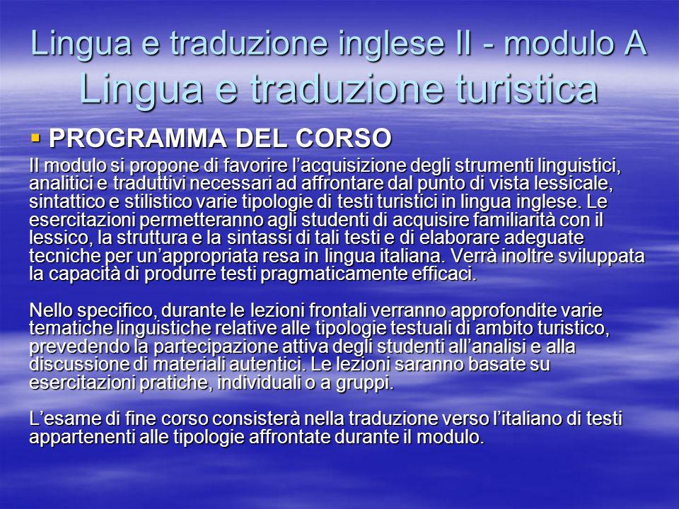 Lingua e traduzione inglese II - modulo A Lingua e traduzione turistica  PROGRAMMA DEL CORSO Il modulo si propone di favorire l'acquisizione degli st