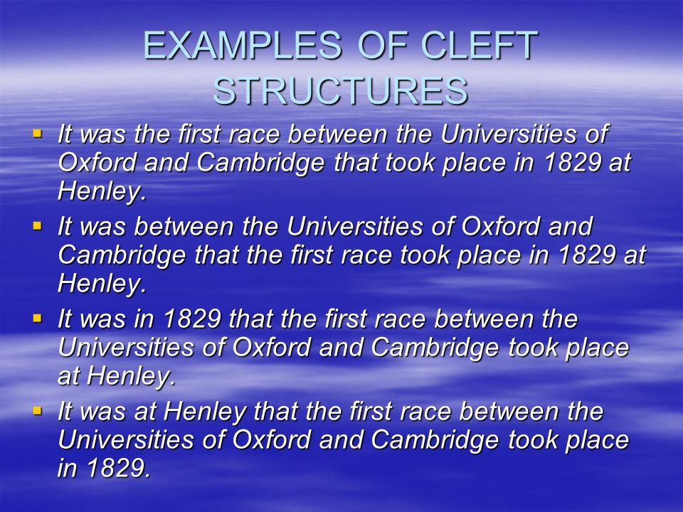 EXAMPLES OF CLEFT STRUCTURES  It was the first race between the Universities of Oxford and Cambridge that took place in 1829 at Henley.  It was betw