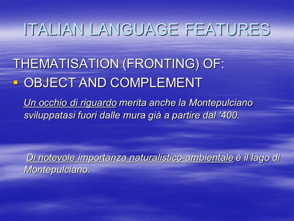 ITALIAN LANGUAGE FEATURES THEMATISATION (FRONTING) OF:  OBJECT AND COMPLEMENT Un occhio di riguardo merita anche la Montepulciano sviluppatasi fuori dalle mura già a partire dal '400.