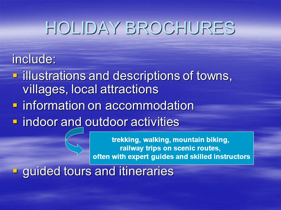 HOLIDAY BROCHURES include:  illustrations and descriptions of towns, villages, local attractions  information on accommodation  indoor and outdoor
