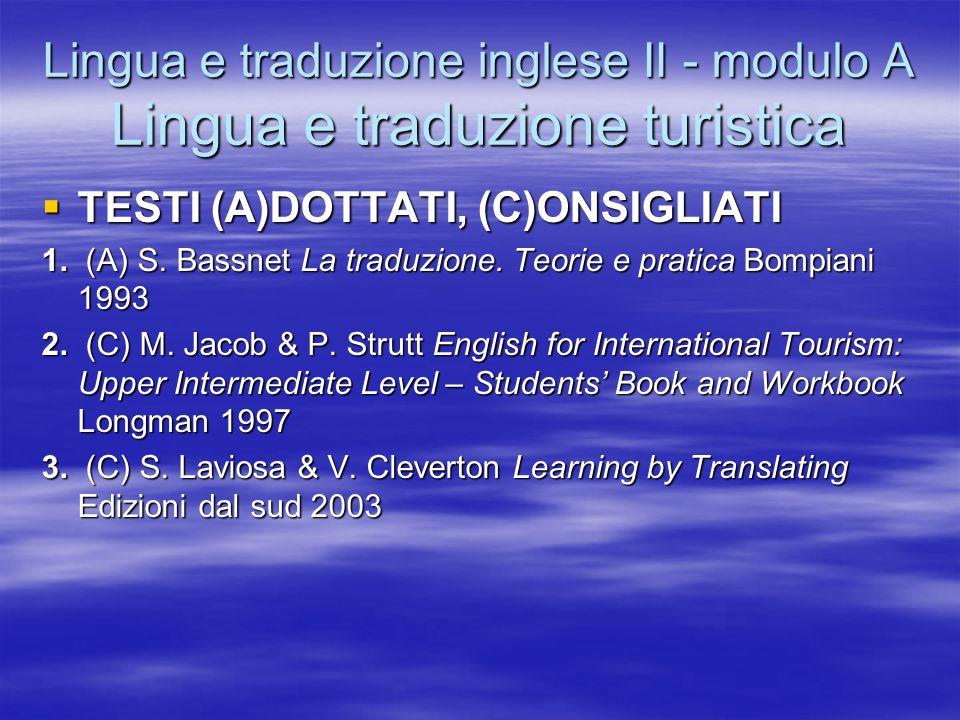 Lingua e traduzione inglese II - modulo A Lingua e traduzione turistica  TESTI (A)DOTTATI, (C)ONSIGLIATI 1. (A) S. Bassnet La traduzione. Teorie e pr
