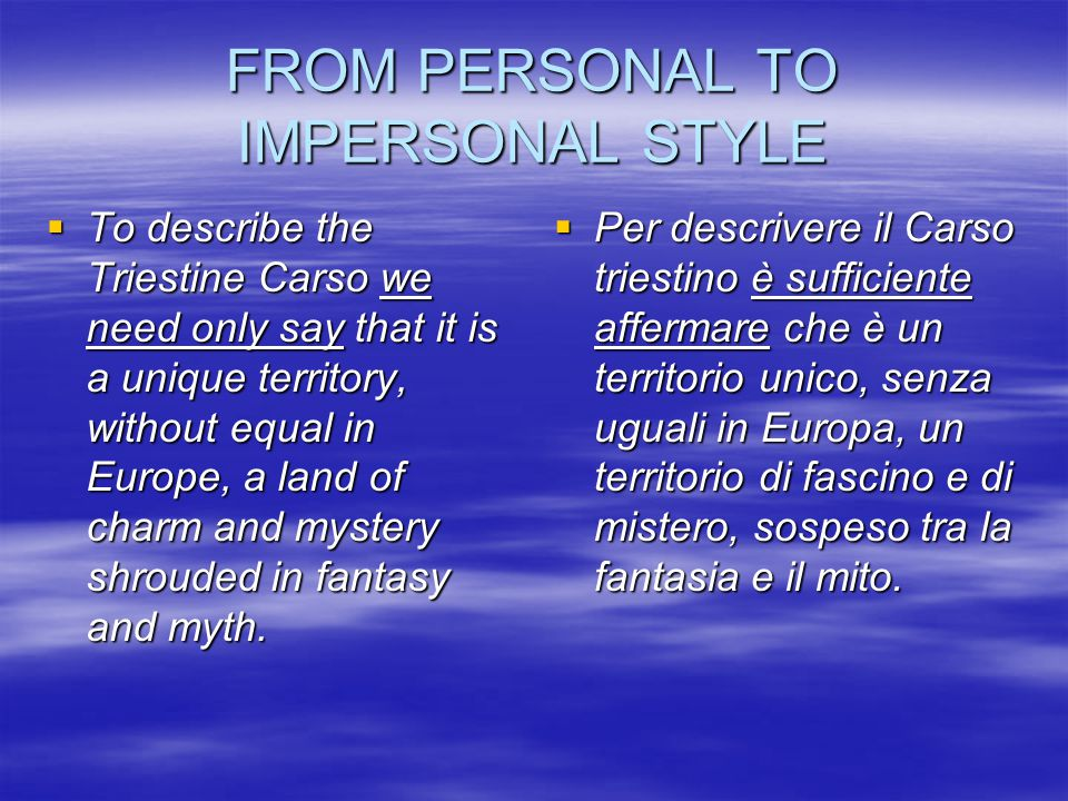 FROM PERSONAL TO IMPERSONAL STYLE  To describe the Triestine Carso we need only say that it is a unique territory, without equal in Europe, a land of