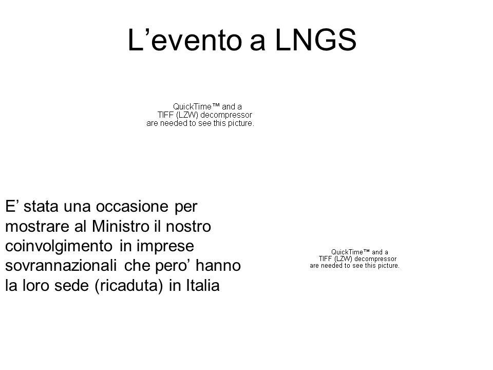 L'evento a LNGS E' stata una occasione per mostrare al Ministro il nostro coinvolgimento in imprese sovrannazionali che pero' hanno la loro sede (ricaduta) in Italia