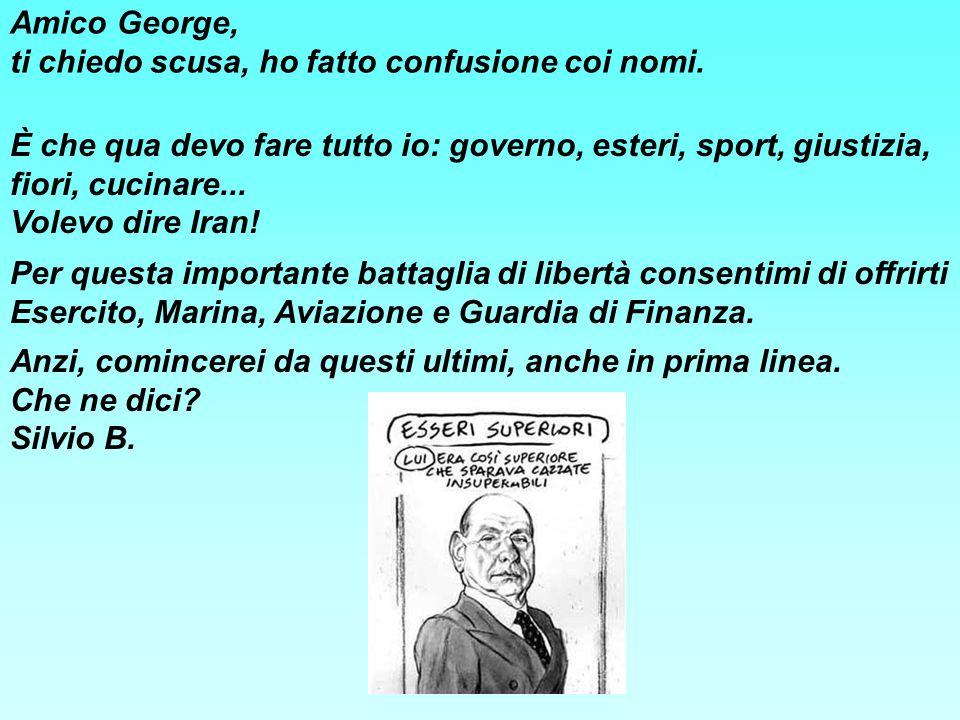 Amico George, ti chiedo scusa, ho fatto confusione coi nomi.