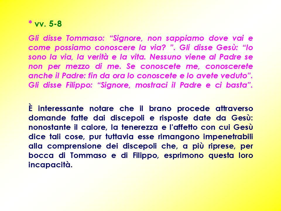 * vv. 5-8 Gli disse Tommaso: Signore, non sappiamo dove vai e come possiamo conoscere la via.