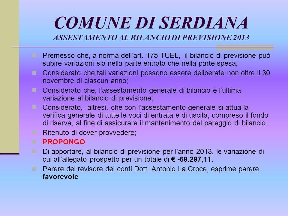 COMUNE DI SERDIANA ASSESTAMENTO AL BILANCIO DI PREVISIONE 2013 Premesso che, a norma dell'art.