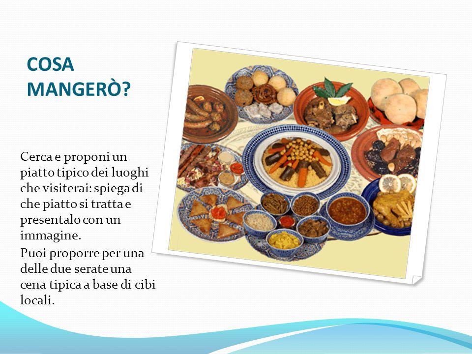 COSA MANGERÒ? Cerca e proponi un piatto tipico dei luoghi che visiterai: spiega di che piatto si tratta e presentalo con un immagine. Puoi proporre pe