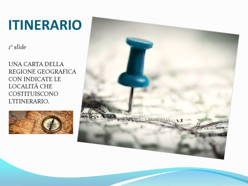 ITINERARIO 1° slide UNA CARTA DELLA REGIONE GEOGRAFICA CON INDICATE LE LOCALITÀ CHE COSTITUISCONO L'ITINERARIO.