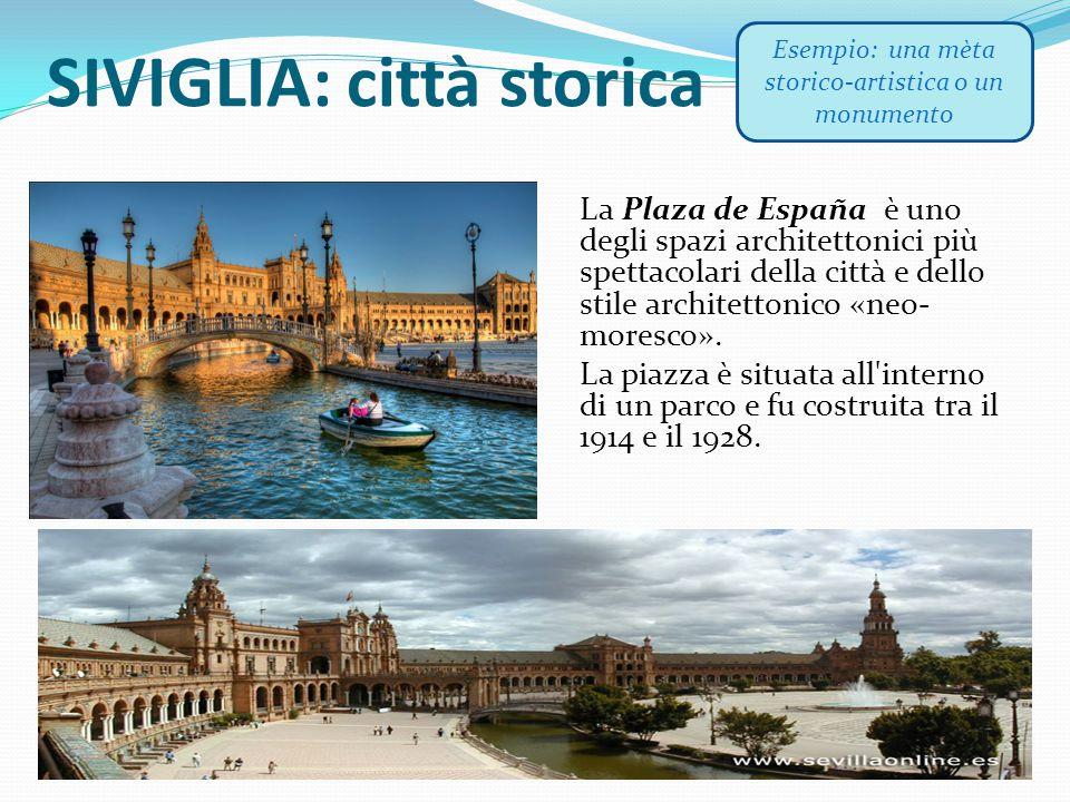 SIVIGLIA: città storica La Plaza de España è uno degli spazi architettonici più spettacolari della città e dello stile architettonico «neo- moresco».