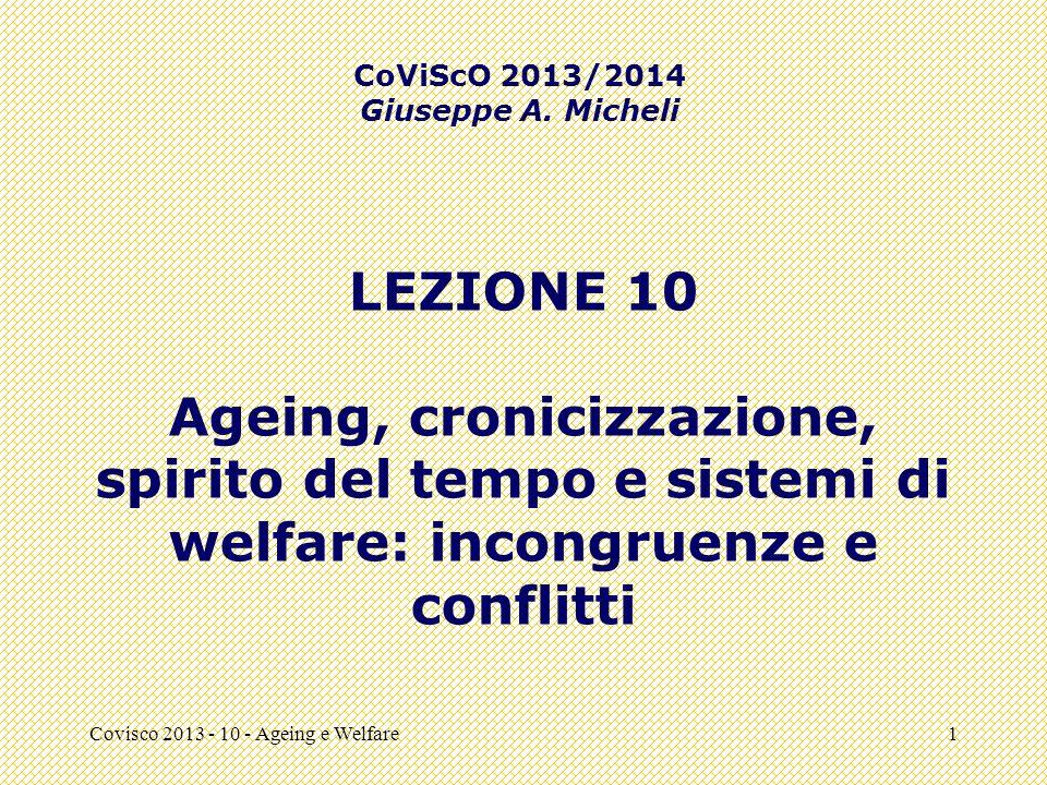 Covisco 2013 - 10 - Ageing e Welfare1 LEZIONE 10 Ageing, cronicizzazione, spirito del tempo e sistemi di welfare: incongruenze e conflitti CoViScO 2013/2014 Giuseppe A.