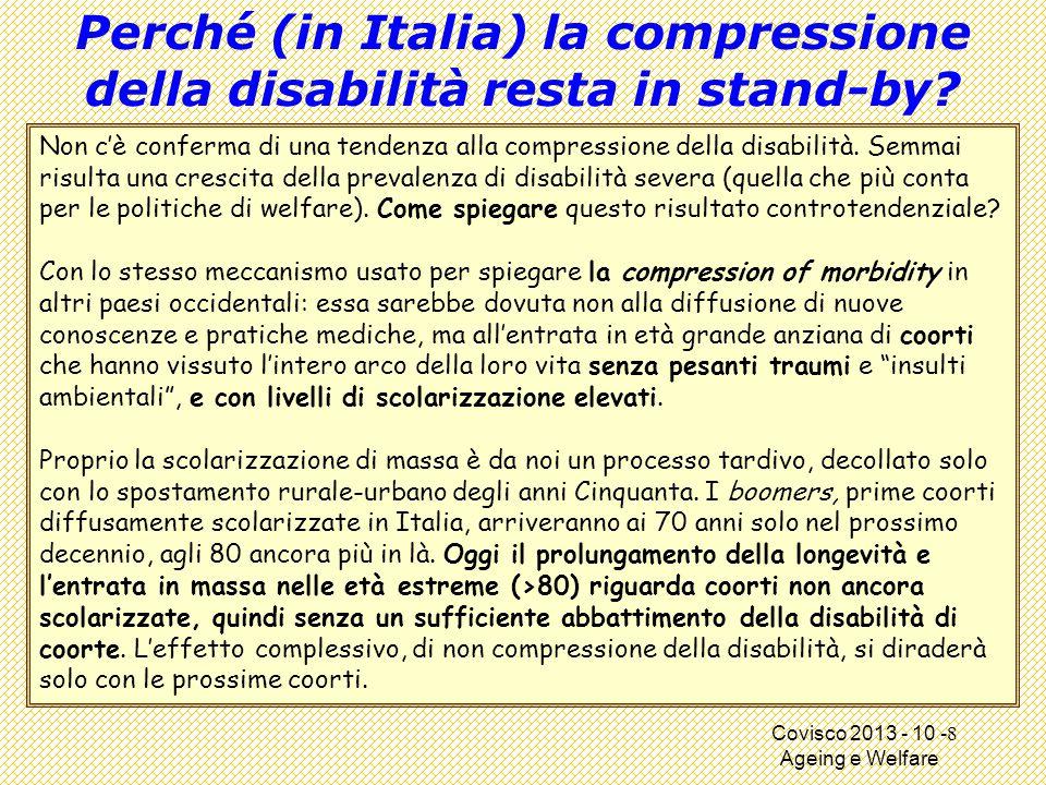 Covisco 2013 - 10 - Ageing e Welfare Perché (in Italia) la compressione della disabilità resta in stand-by.