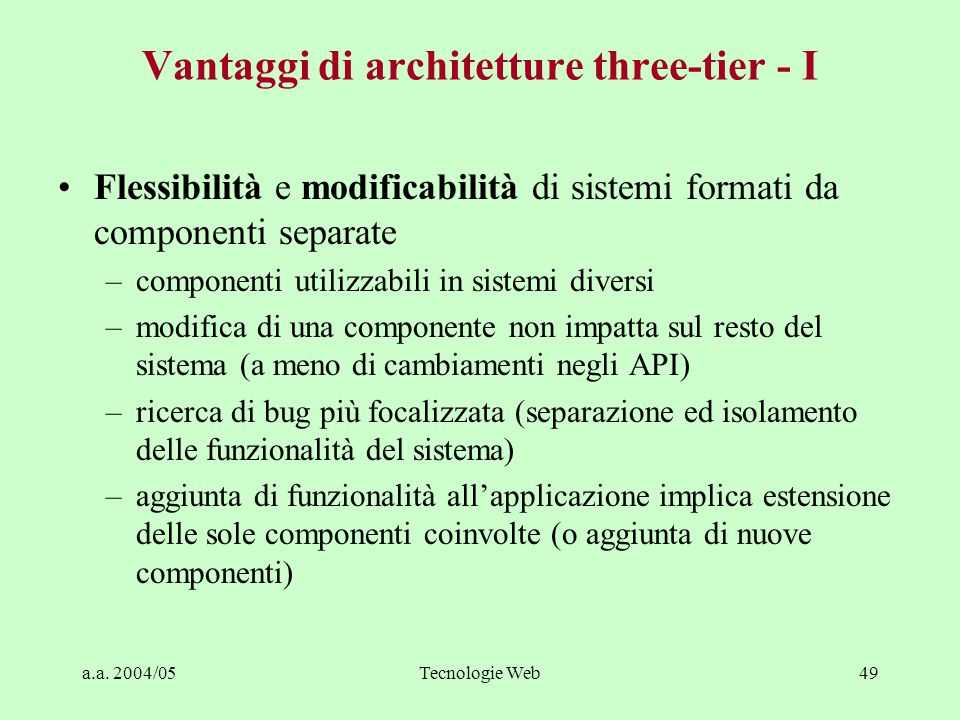 a.a. 2004/05Tecnologie Web48 Architetture three-tier - IV User Interface Application Logic DB XML Documents Data providers Service provider Service co