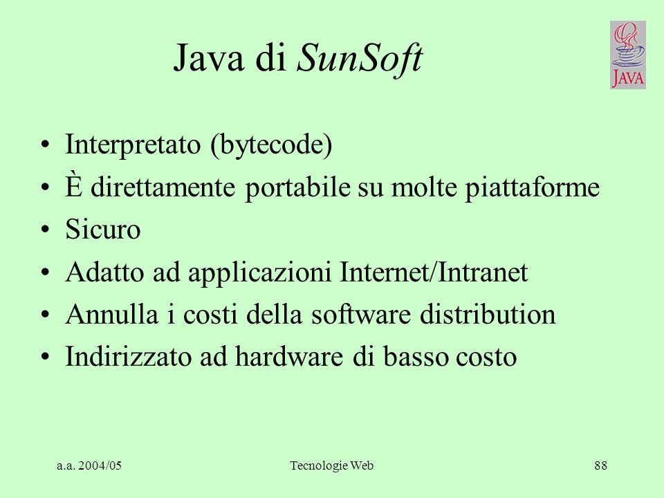 a.a. 2004/05Tecnologie Web87 Esempio di IDL interface Persona { readonly attribute Gender sesso; readonly attribute Date datanascita; attribute string