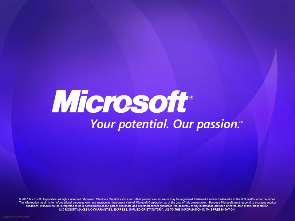 Microsoft Confidential © 2007 Microsoft Corporation.