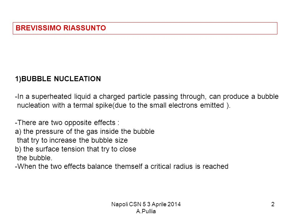 Napoli CSN 5 3 Aprile 2014 A.Pullia 2 1)BUBBLE NUCLEATION -In a superheated liquid a charged particle passing through, can produce a bubble nucleation with a termal spike(due to the small electrons emitted ).