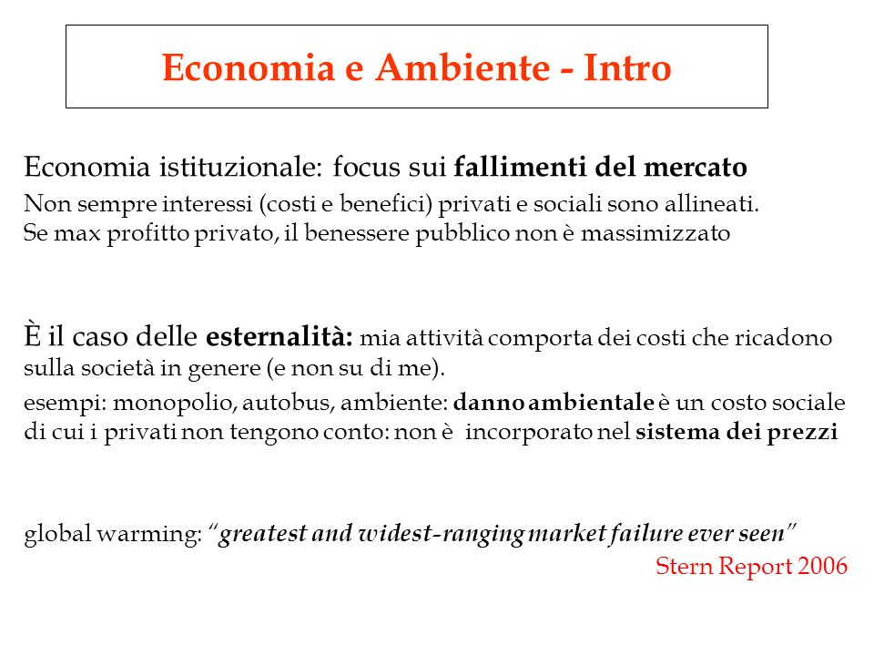 Economia istituzionale: focus sui fallimenti del mercato Non sempre interessi (costi e benefici) privati e sociali sono allineati.
