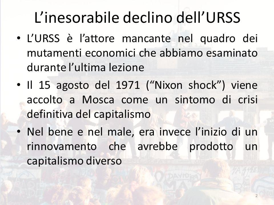 L'inesorabile declino dell'URSS L'URSS è l'attore mancante nel quadro dei mutamenti economici che abbiamo esaminato durante l'ultima lezione Il 15 ago