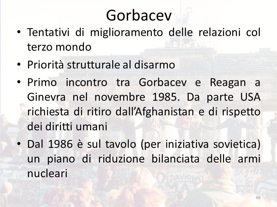 Gorbacev Tentativi di miglioramento delle relazioni col terzo mondo Priorità strutturale al disarmo Primo incontro tra Gorbacev e Reagan a Ginevra nel novembre 1985.