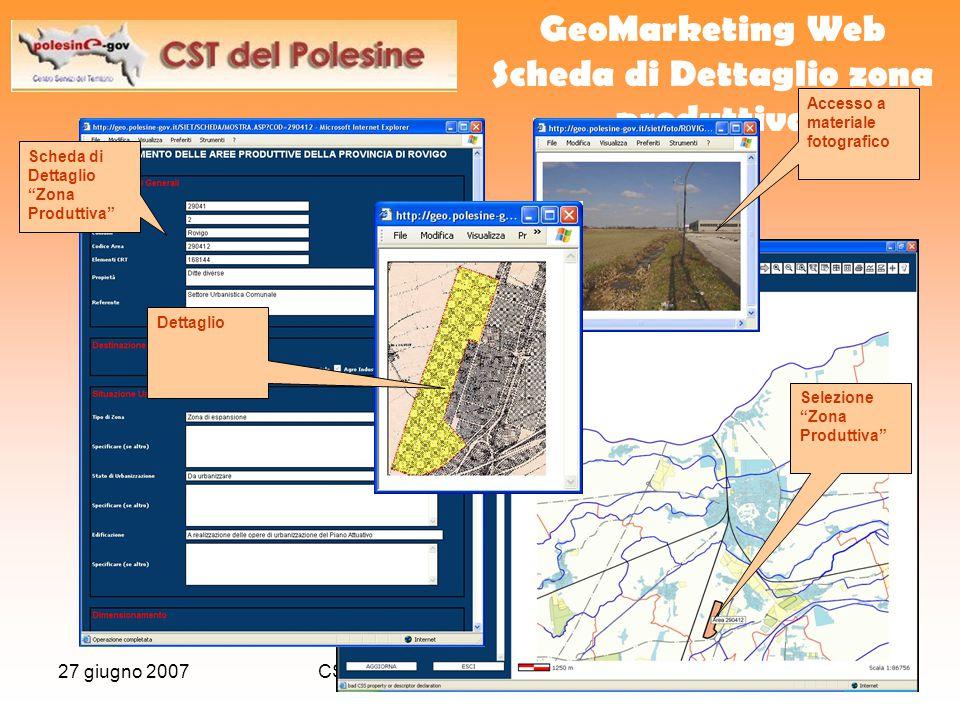 27 giugno 2007CST Servizi associati per gli Enti Locali20 GeoMarketing Web Scheda di Dettaglio zona produttiva Selezione Zona Produttiva Scheda di Dettaglio Zona Produttiva Accesso a materiale fotografico Dettaglio