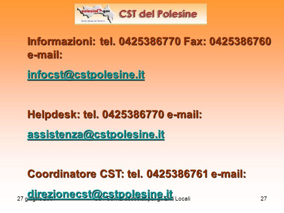 27 giugno 2007CST Servizi associati per gli Enti Locali27 Informazioni: tel. 0425386770 Fax: 0425386760 e-mail: infocst@cstpolesine.it Helpdesk: tel.