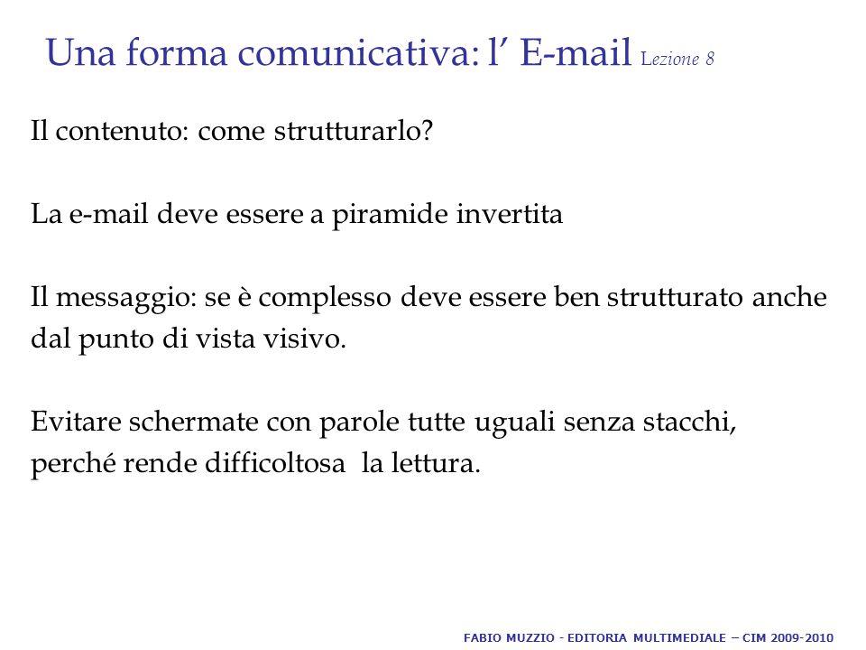 Una forma comunicativa: l' E-mail L ezione 8 Il contenuto: come strutturarlo.