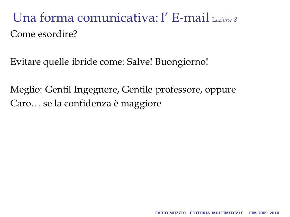 Una forma comunicativa: l' E-mail L ezione 8 Come esordire.