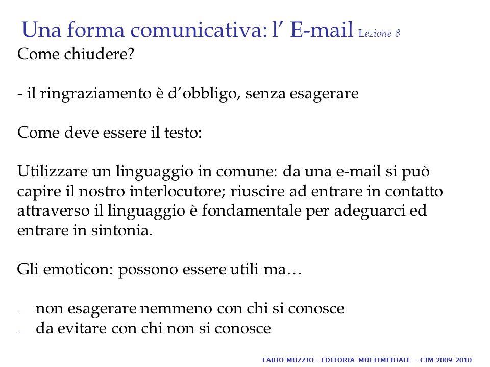 Una forma comunicativa: l' E-mail L ezione 8 Come chiudere.