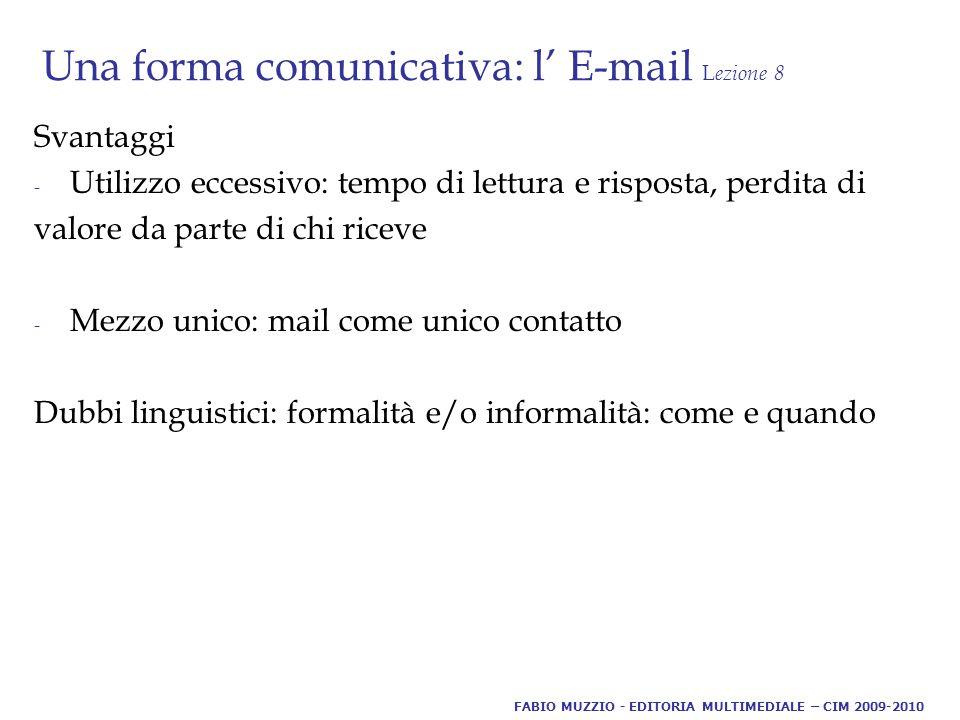 Una forma comunicativa: l' E-mail L ezione 8 Utilizzi Mezzo e modo per gratificare e complimentarsi con i collaboratori Strumento per tenere aggiornato e/o informato il capo FABIO MUZZIO - EDITORIA MULTIMEDIALE – CIM 2009-2010