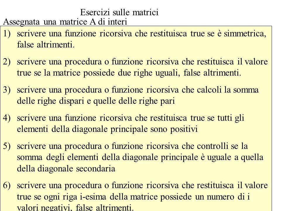 Esercizi sulle matrici 1)scrivere una funzione ricorsiva che restituisca true se è simmetrica, false altrimenti.