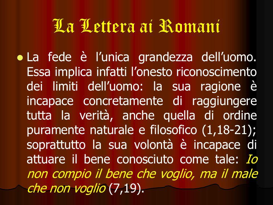 La Lettera ai Romani La fede è l'unica grandezza dell'uomo.