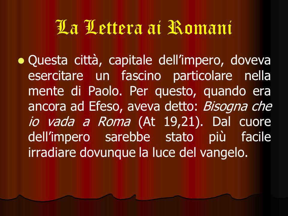La Lettera ai Romani Questa città, capitale dell'impero, doveva esercitare un fascino particolare nella mente di Paolo.