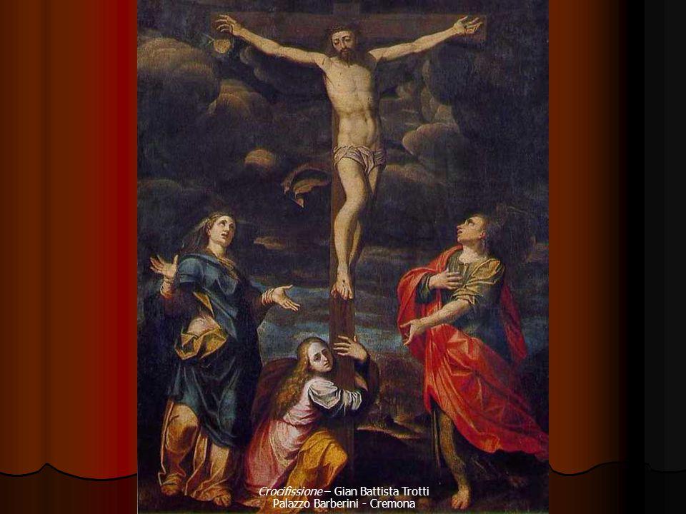 Crocifissione – Gian Battista Trotti Palazzo Barberini - Cremona