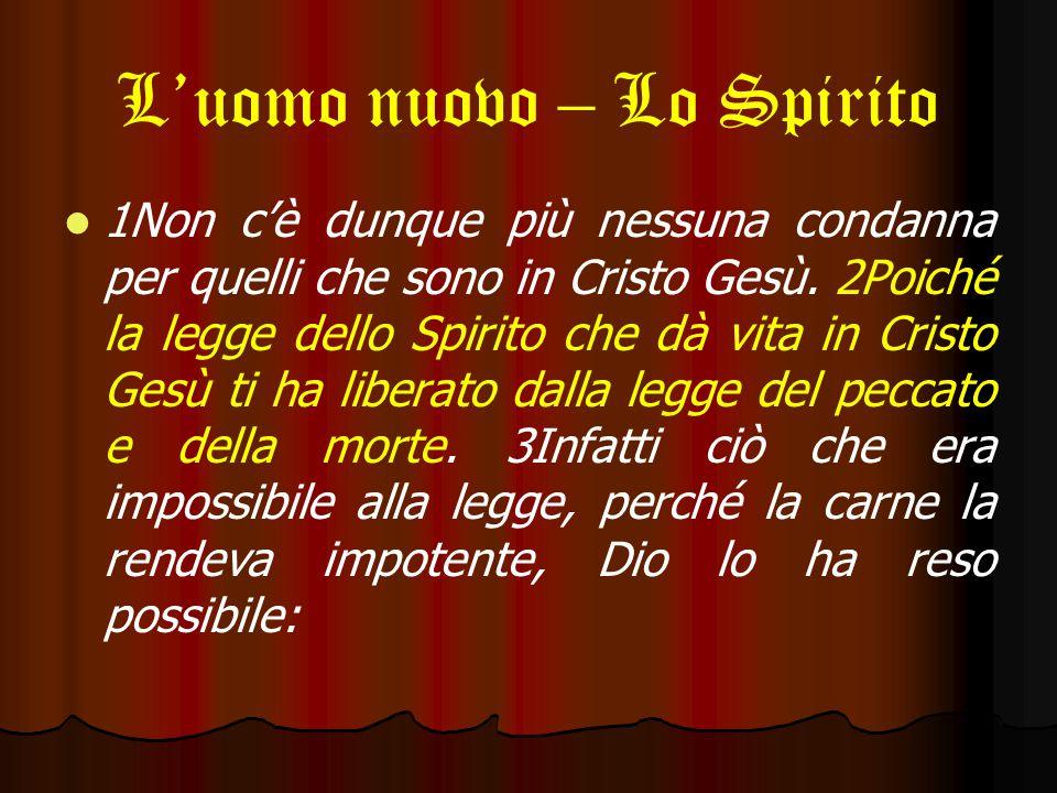 L'uomo nuovo – Lo Spirito 1Non c'è dunque più nessuna condanna per quelli che sono in Cristo Gesù.