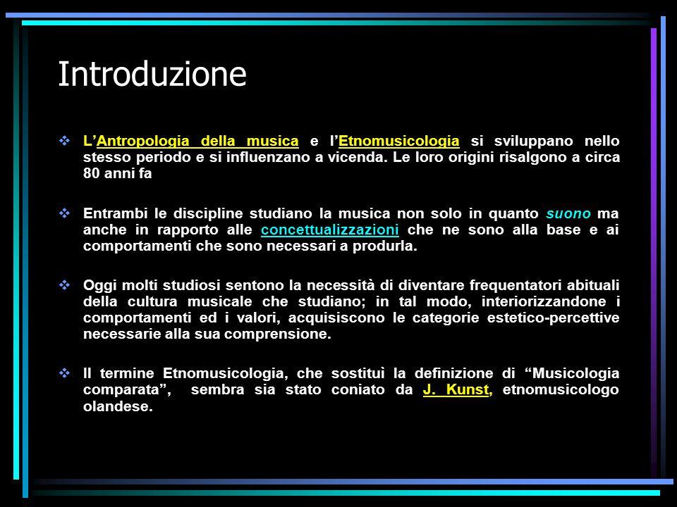 Introduzione  L'Antropologia della musica e l'Etnomusicologia si sviluppano nello stesso periodo e si influenzano a vicenda. Le loro origini risalgon