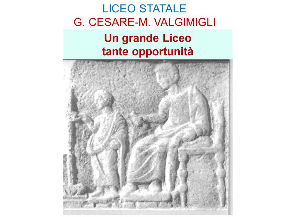 LICEO G.CESARE-M.VALGIMIGLI Classico – Linguistico – Scienze Umane – Sc.