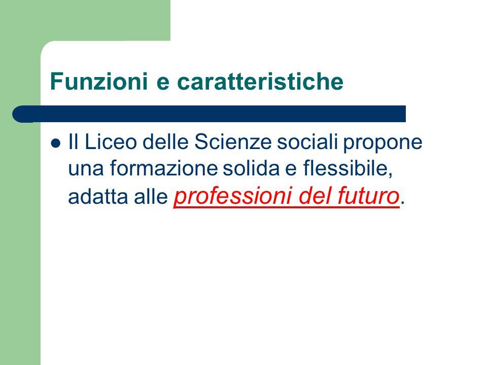 Funzioni e caratteristiche Il Liceo delle Scienze sociali propone una formazione solida e flessibile, adatta alle professioni del futuro.