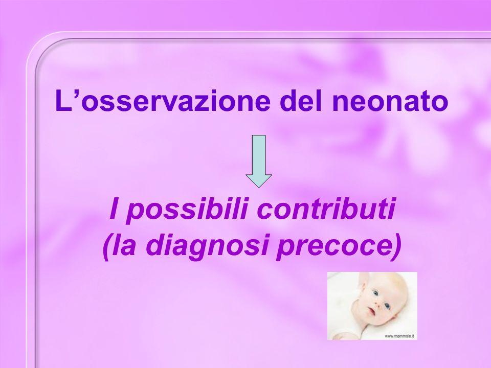 L'osservazione del neonato I possibili contributi (la diagnosi precoce)