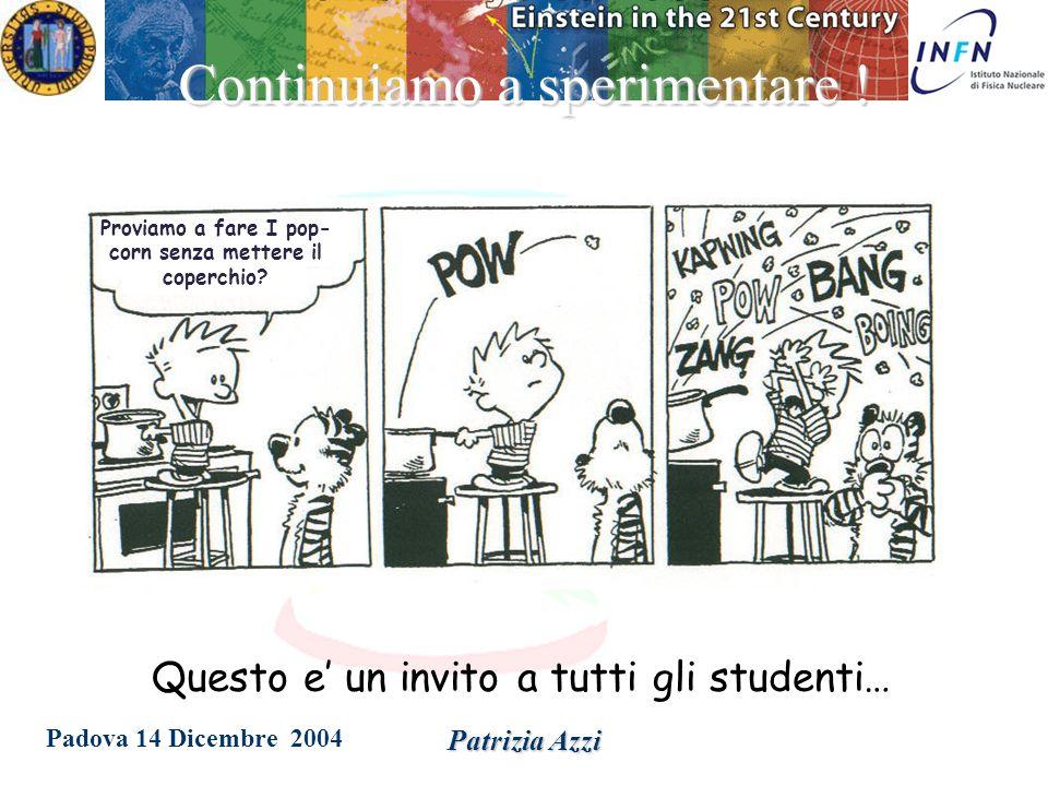Padova 14 Dicembre 2004 Patrizia Azzi L'idea e' di andare ad energie sempre maggiori per ottenere un panorama piu' completo La Big Picture C'e' bisogno di nuovi esperimenti ed idee.