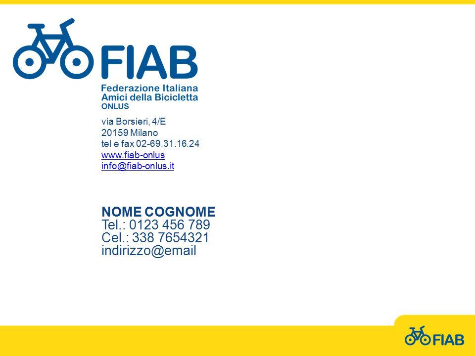 via Borsieri, 4/E 20159 Milano tel e fax 02-69.31.16.24 www.fiab-onlus info@fiab-onlus.it NOME COGNOME Tel.: 0123 456 789 Cel.: 338 7654321 indirizzo@