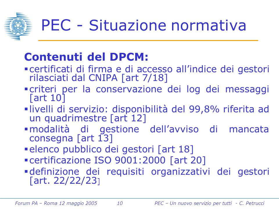 Forum PA – Roma 12 maggio 2005 10PEC – Un nuovo servizio per tutti - C. Petrucci PEC - Situazione normativa Contenuti del DPCM:  certificati di firma