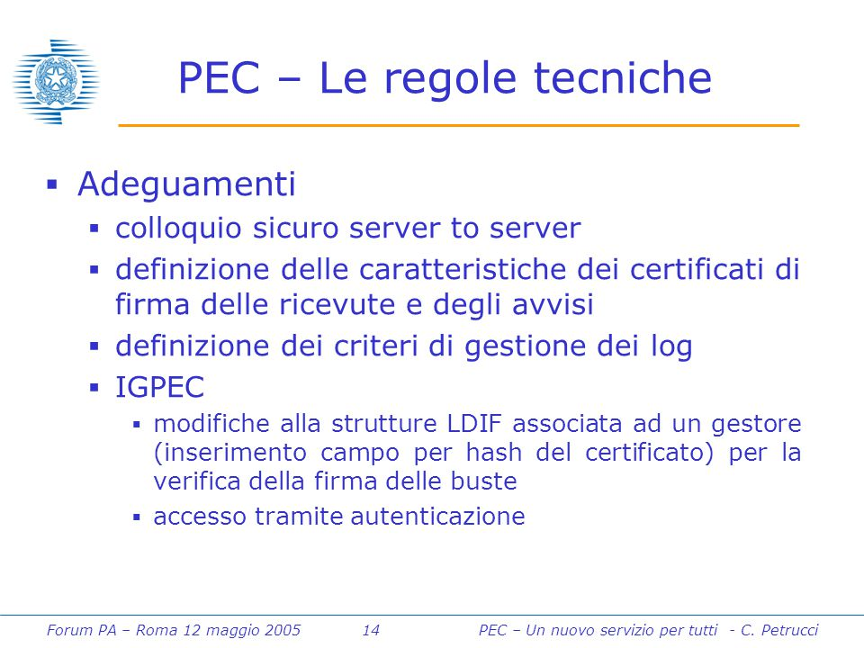 Forum PA – Roma 12 maggio 2005 14PEC – Un nuovo servizio per tutti - C. Petrucci PEC – Le regole tecniche  Adeguamenti  colloquio sicuro server to s