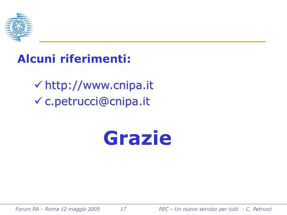 Forum PA – Roma 12 maggio 2005 17PEC – Un nuovo servizio per tutti - C. Petrucci Alcuni riferimenti: http://www.cnipa.it http://www.cnipa.it c.petrucc