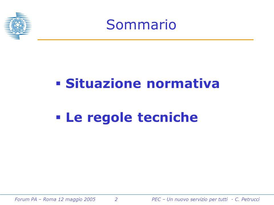 Forum PA – Roma 12 maggio 2005 2PEC – Un nuovo servizio per tutti - C. Petrucci Sommario  Situazione normativa  Le regole tecniche