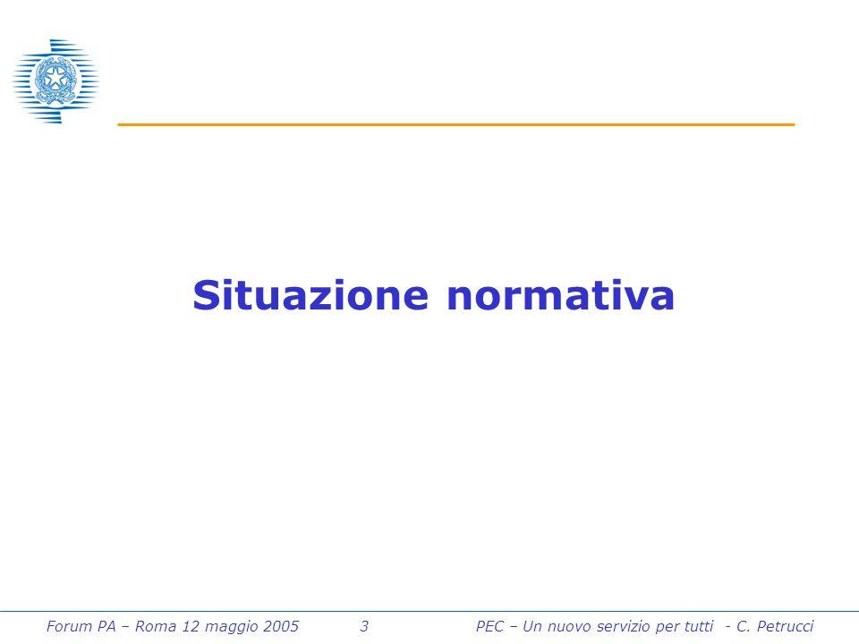 Forum PA – Roma 12 maggio 2005 3PEC – Un nuovo servizio per tutti - C. Petrucci Situazione normativa